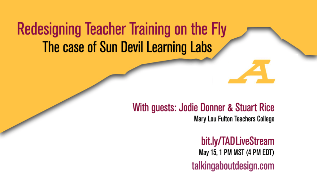 Redesigning teacher education on the fly: The case of sun devil learning lab. May 15, 1 PM MST, bit.ly/TADLiveStream
